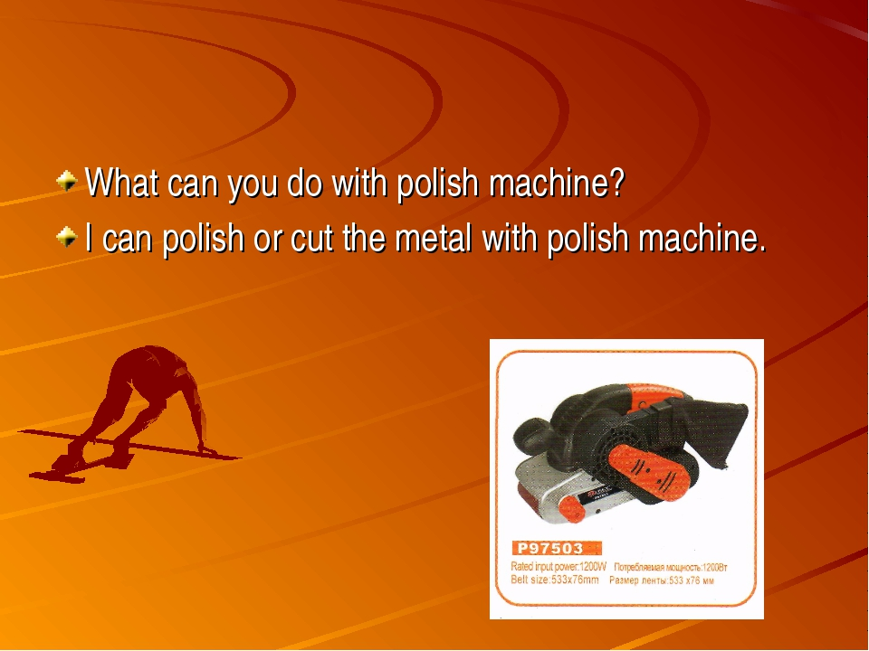 What can you do with polish machine? I can polish or cut the metal with polis...