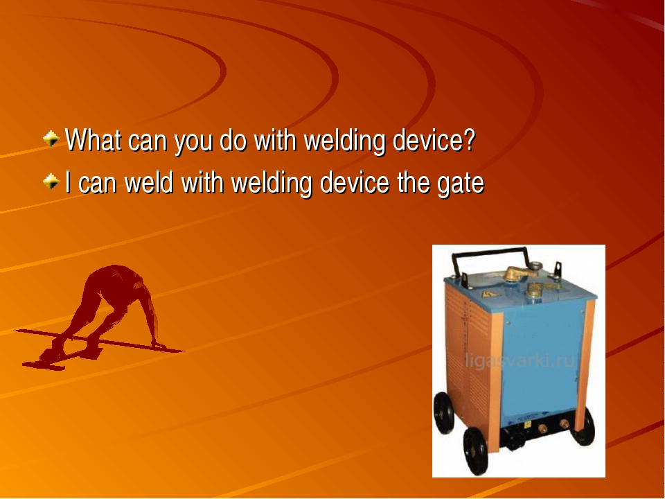 What can you do with welding device? I can weld with welding device the gate