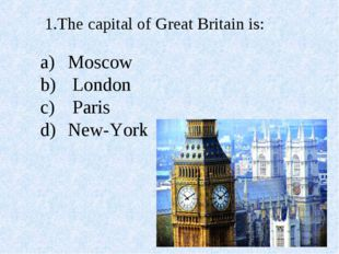 1.The capital of Great Britain is: Moscow London Paris New-York