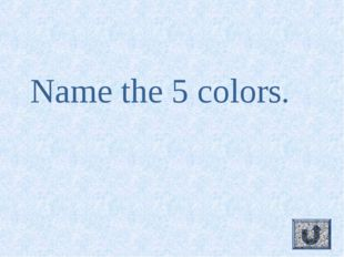 Name the 5 colors.