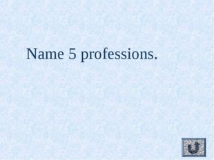 Name 5 professions.