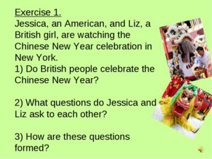 Exercise 1. Jessica, an American, and Liz, a British girl, are watching the C