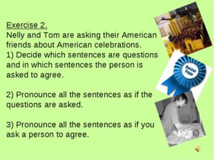 Exercise 2. Nelly and Tom are asking their American friends about American ce