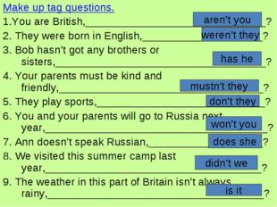 Make up tag questions. 1.You are British,______________________________? 2. T