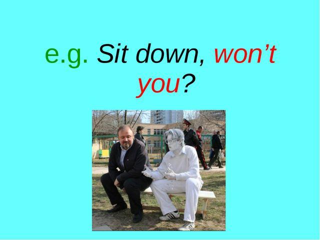 e.g. Sit down, won't you?