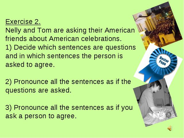 Exercise 2. Nelly and Tom are asking their American friends about American ce...