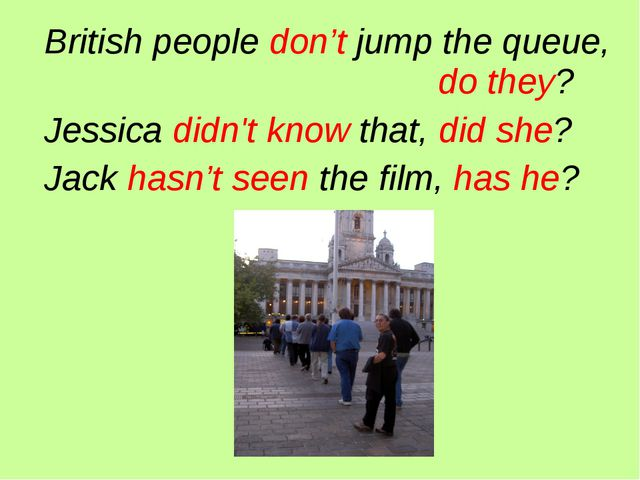 British people don't jump the queue, 						 do they? Jessica didn't know that...