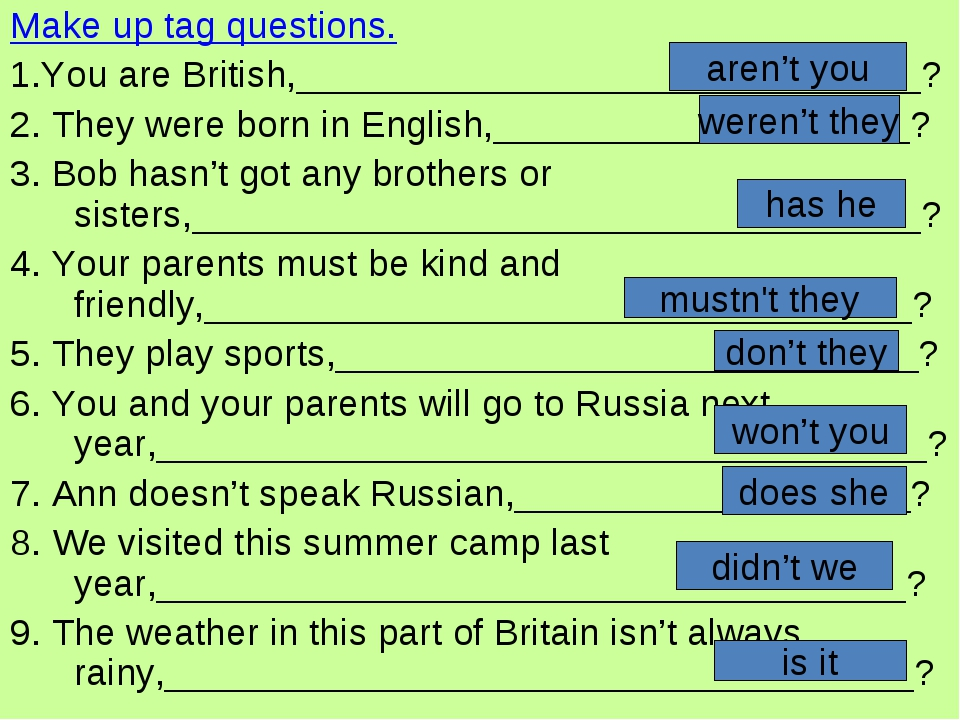 Make up tag questions. 1.You are British,______________________________? 2. T...