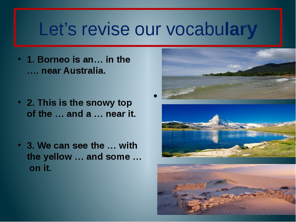 Let's revise our vocabulary 1. Borneo is an… in the …. near Australia. 2. Thi...