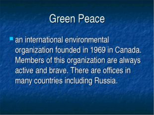 Green Peace an international environmental organization founded in 1969 in Ca