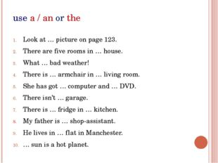 use a / an or the Look at … picture on page 123. There are five rooms in … ho
