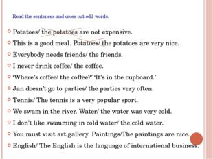 Read the sentences and cross out odd words. Potatoes/ the potatoes are not ex