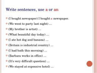 Write sentences, use a or an (I bought newspaper) I bought a newspaper. (We w