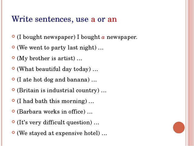 Write sentences, use a or an (I bought newspaper) I bought a newspaper. (We w...