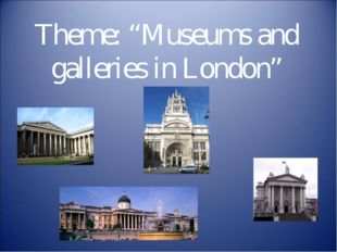 """Theme: """"Museums and galleries in London"""" Theme: """"Museums and galleries in Lo"""