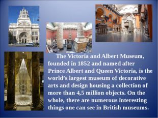 The Victoria and Albert Museum, founded in 1852 and named after Prince Albert