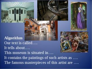 Algorithm  Our text is called….  It tells about….  This museum is situated in