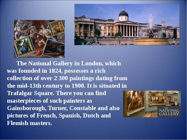 The National Gallery in London, which was founded in 1824, possesses a rich c...