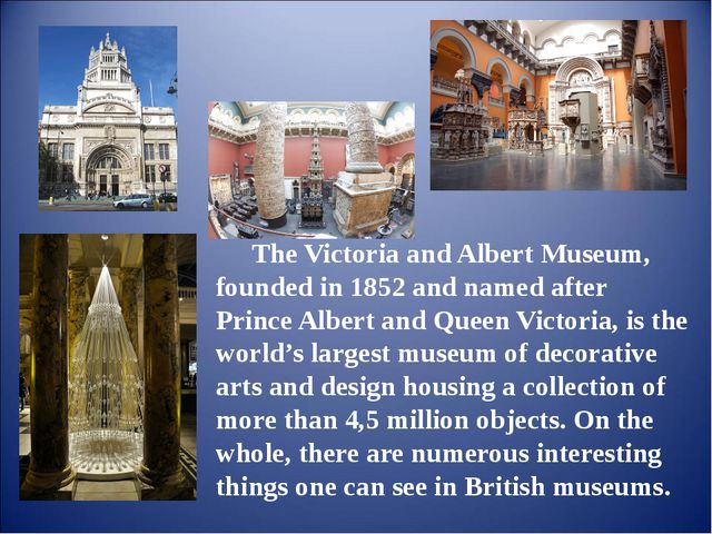 The Victoria and Albert Museum, founded in 1852 and named after Prince Albert...