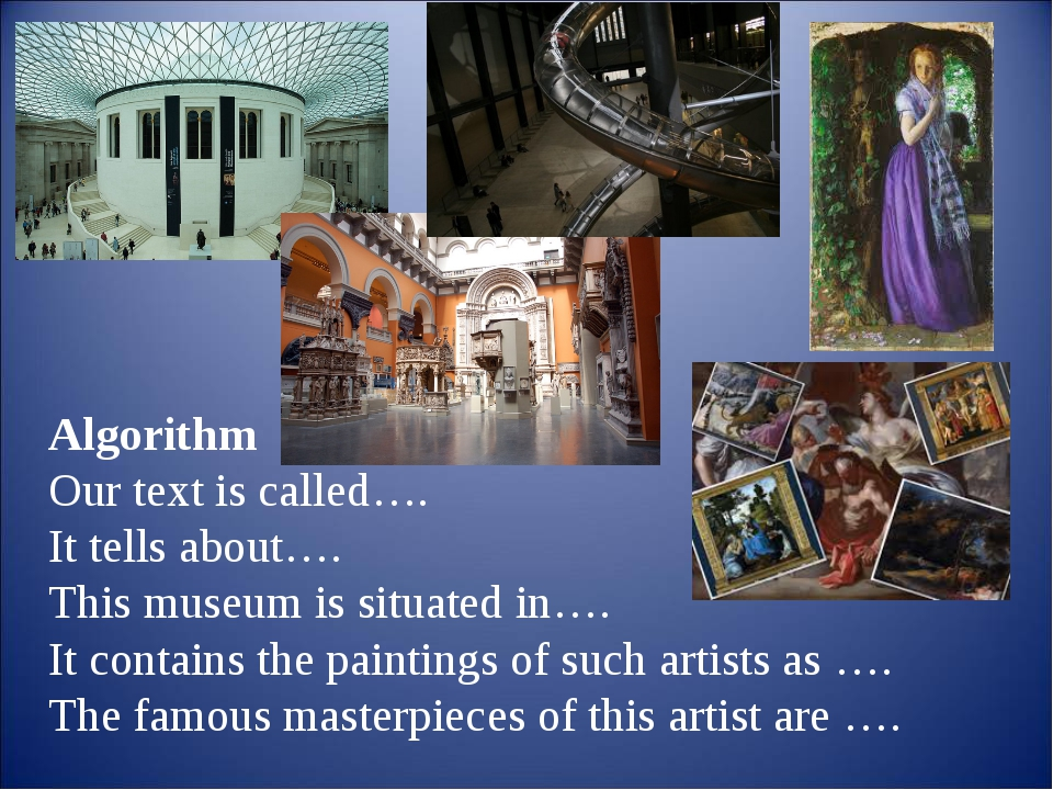 Algorithm  Our text is called….  It tells about….  This museum is situated in...