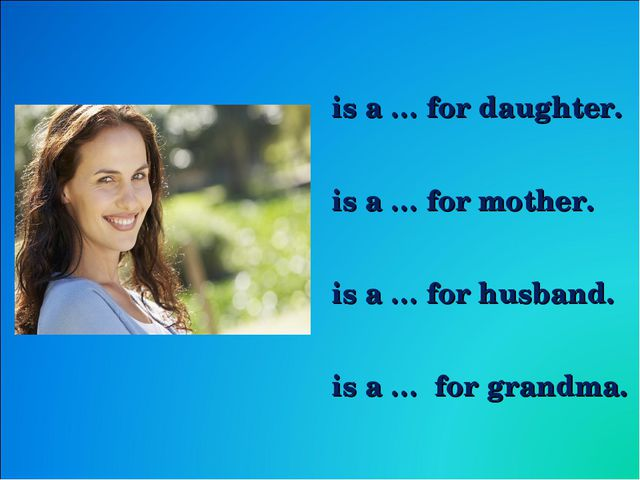 is a … for daughter. is a … for mother. is a … for husband. is a … for grandma.