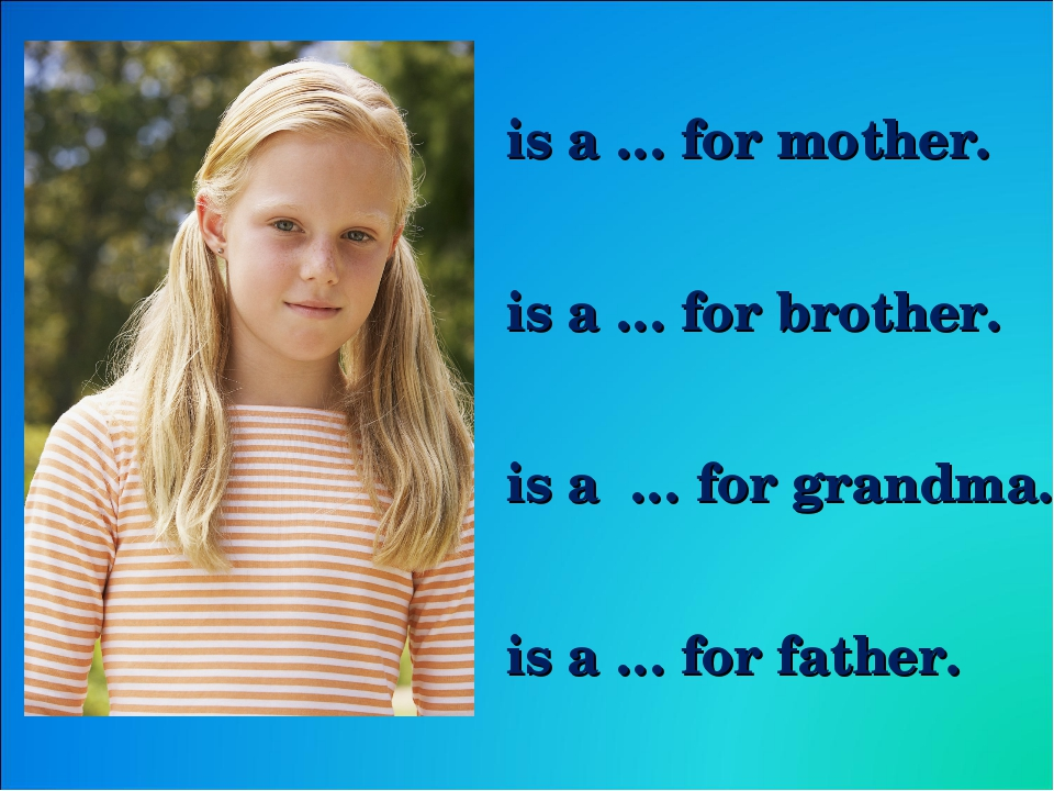 is a … for mother. is a … for brother. is a … for grandma. is a … for father.
