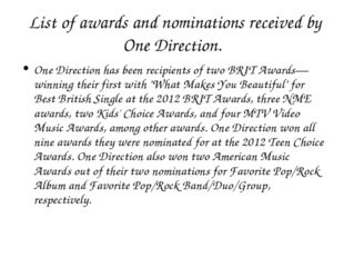 List of awards and nominations received by One Direction. One Direction has