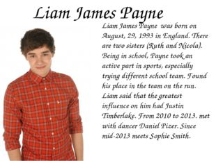 Liam James Payne Liam James Payne was born on August, 29, 1993 in England. Th
