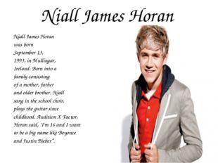 Niall James Horan Niall James Horan was born September 13, 1993, in Mullingar