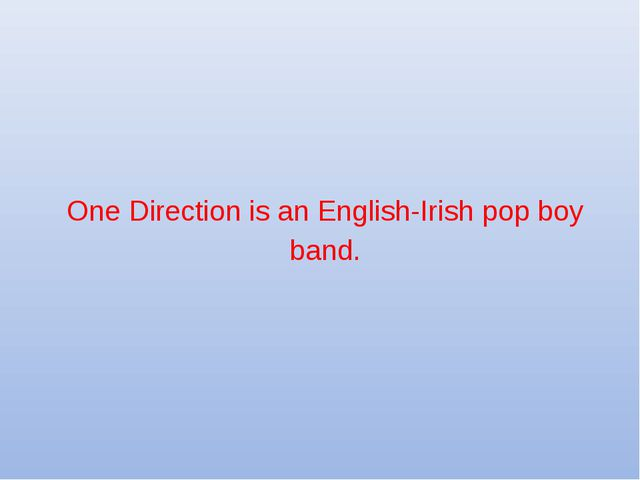 One Direction is an English-Irish pop boy band.