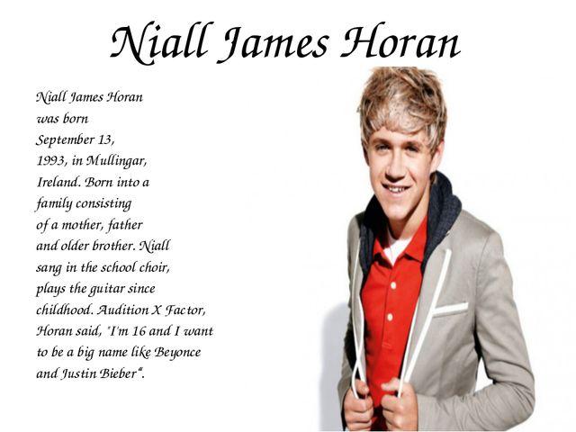 Niall James Horan Niall James Horan was born September 13, 1993, in Mullingar...