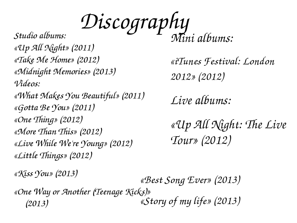 Discography Studio albums: «Up All Night» (2011) «Take Me Home» (2012) «Midni...