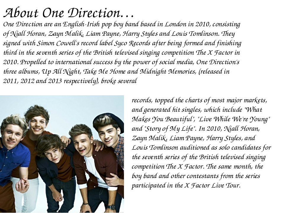 About One Direction… One Direction are an English-Irish pop boy band based in...