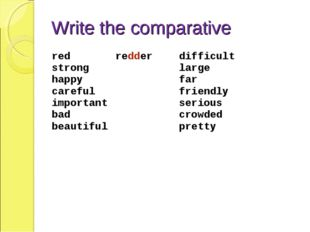 Write the comparative red strong happy careful important bad beautiful	redder