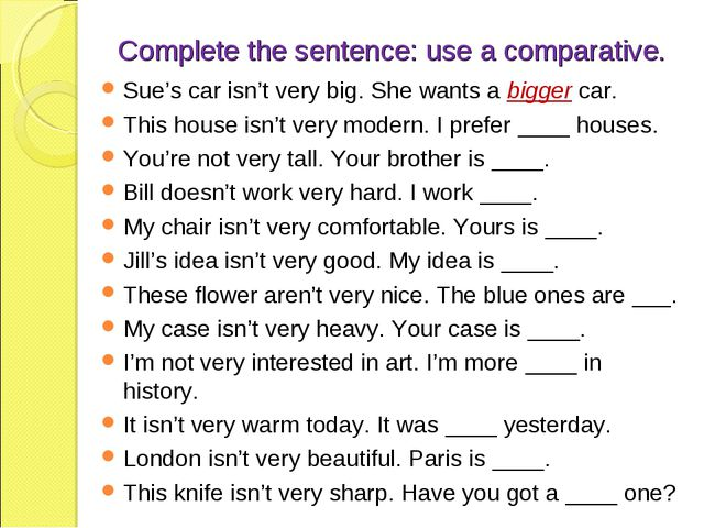 Complete the sentence: use a comparative. Sue's car isn't very big. She wants...