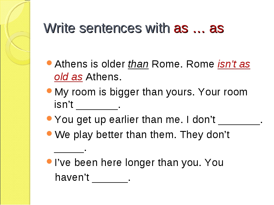 Write sentences with as … as Athens is older than Rome. Rome isn't as old as...