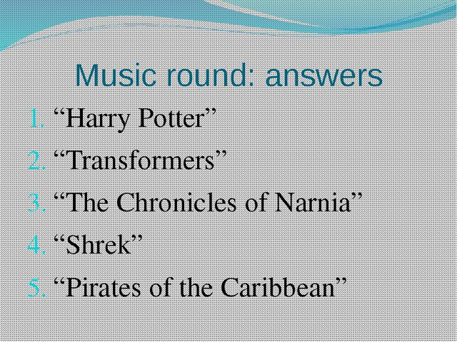 "Music round: answers ""Harry Potter"" ""Transformers"" ""The Chronicles of Narnia""..."