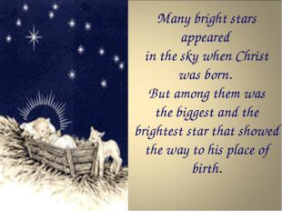Many bright stars appeared in the sky when Christ was born. But among them wa