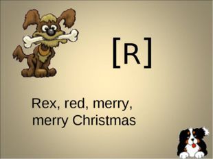 [R] Rex, red, merry, merry Christmas