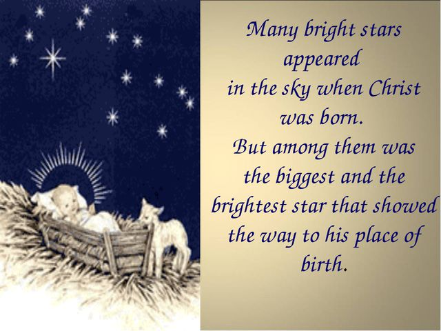 Many bright stars appeared in the sky when Christ was born. But among them wa...