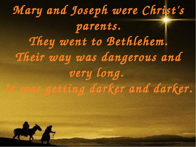 Mary and Joseph were Christ's parents. They went to Bethlehem. Their way was...