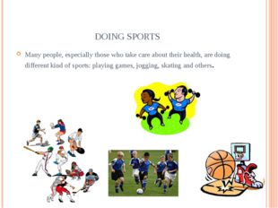 DOING SPORTS Many people, especially those who take care about their health,