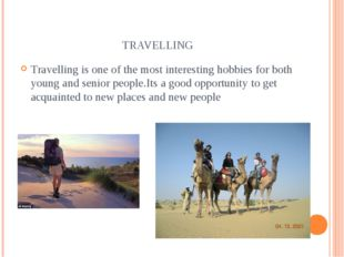 TRAVELLING Travelling is one of the most interesting hobbies for both young a
