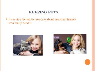 KEEPING PETS It's a nice feeling to take care about our small friends who rea
