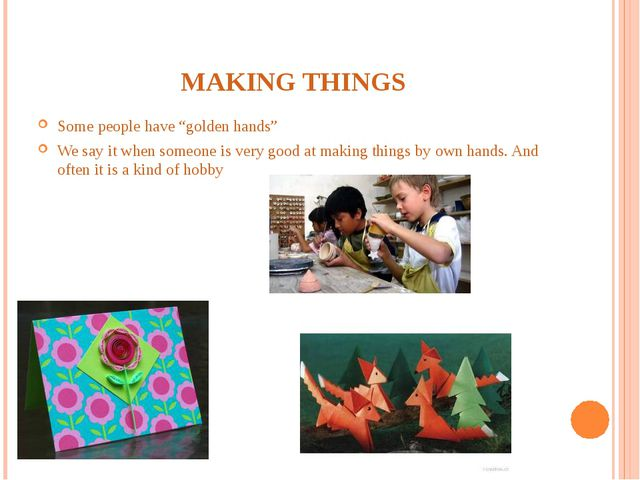 """MAKING THINGS Some people have """"golden hands"""" We say it when someone is very..."""