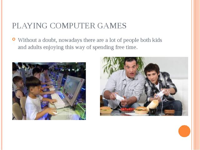 PLAYING COMPUTER GAMES Without a doubt, nowadays there are a lot of people bo...