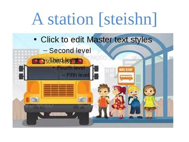 A station [steishn]