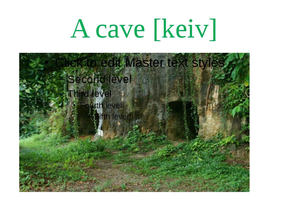 A cave [keiv]