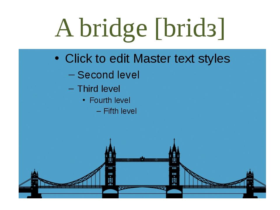 A bridge [bridз]