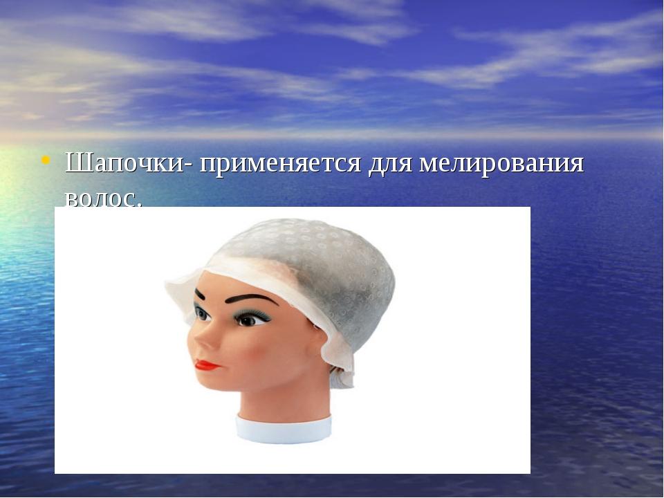 Шапочки- применяется для мелирования волос.